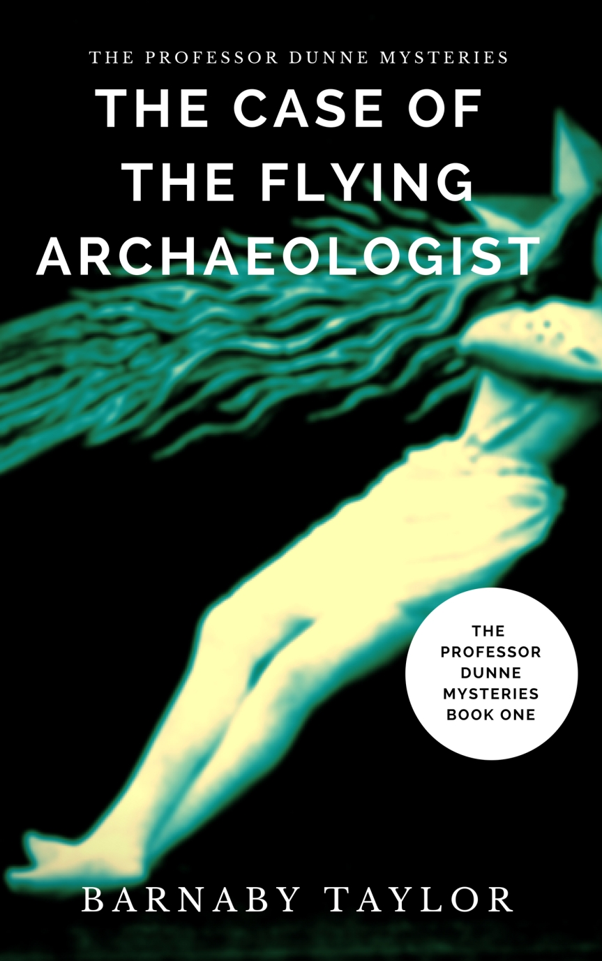 The Professor Dunne Mysteries, Book One – The Case of the  Flying Archaeologist (WIP)